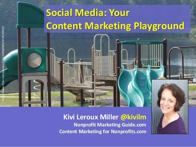 http://www.flickr.com/photos/37922399@N05/9728739520  Social Media: Your Content Marketing Playground  Kivi Leroux Miller ...