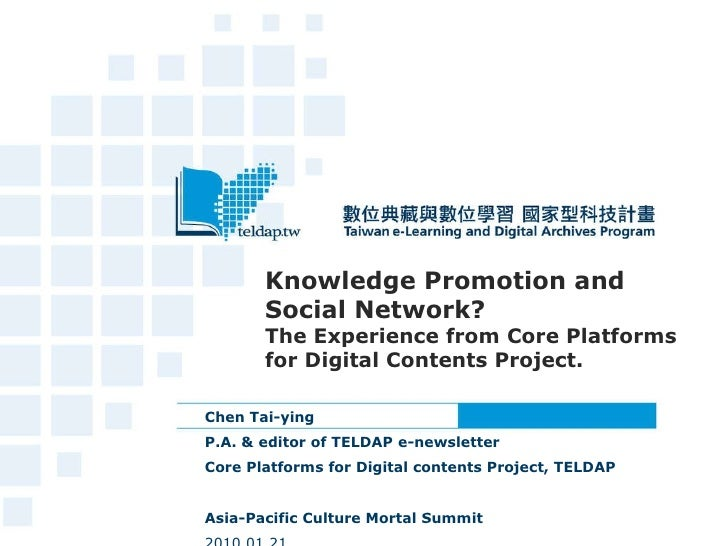 Knowledge Promotion and Social Network? The Experience from Core Platforms for Digital Contents Project. Chen Tai-ying  P....