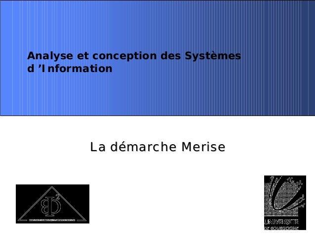 La démarche MeriseLa démarche Merise Analyse et conception des Systèmes d 'Information