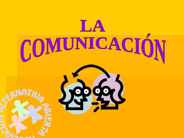 LA COMUNICACIÓN:  Acto por el cual nos expresamos.    Toda forma de dar o recibir información, independientemente del medi...
