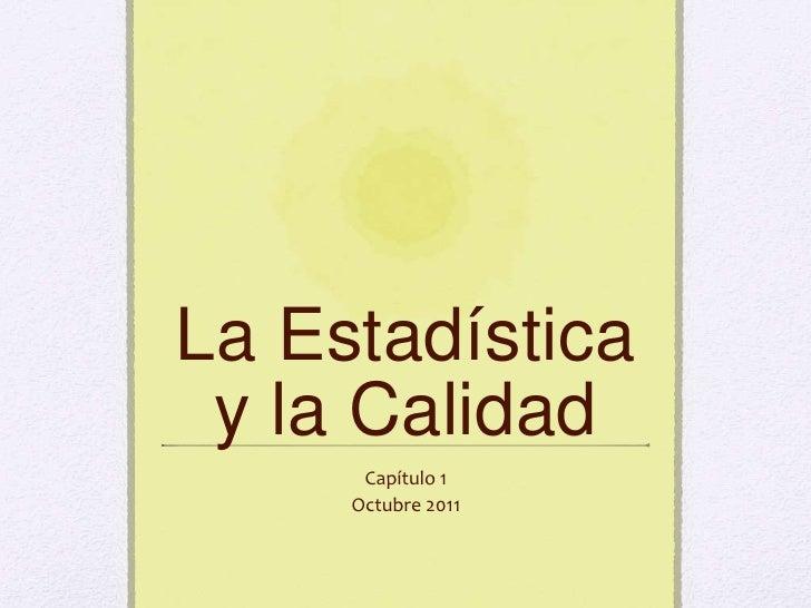 La Estadística y la Calidad      Capítulo 1     Octubre 2011