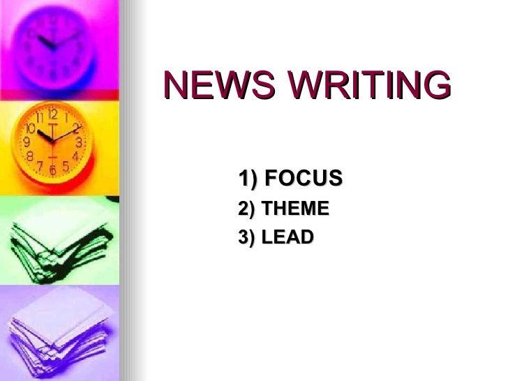 NEWS WRITING 1) FOCUS 2) THEME 3) LEAD