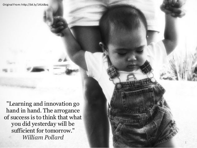 """Original  From:  h/p://bit.ly/14UsBaq  """"Learning and innovation go hand in hand. The arrogance of success is to think ..."""