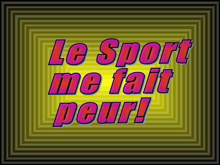 Le Sport me fait peur!