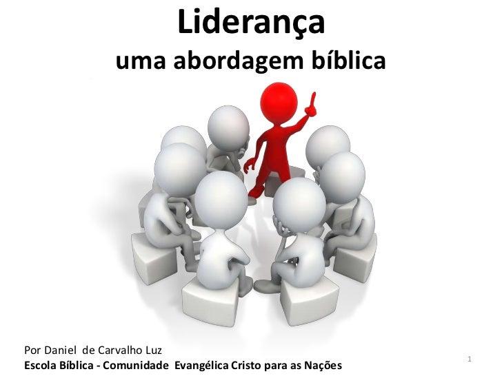 Liderança                 uma abordagem bíblicaPor Daniel de Carvalho Luz                                                 ...