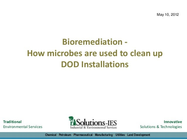 May 10, 2012                    Bioremediation -             How microbes are used to clean up                    DOD Inst...