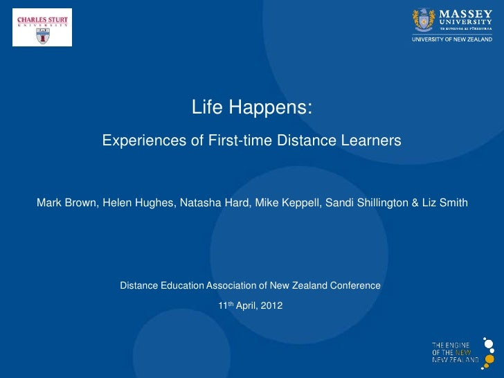 Life Happens:            Experiences of First-time Distance LearnersMark Brown, Helen Hughes, Natasha Hard, Mike Keppell, ...
