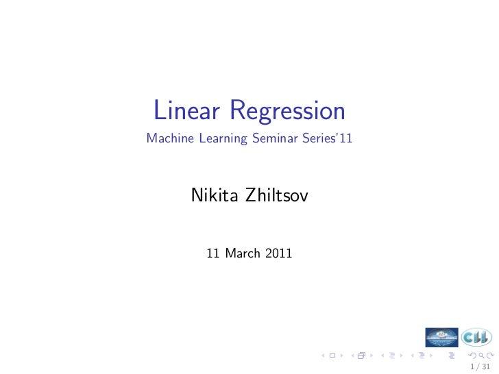 Linear RegressionMachine Learning Seminar Series'11       Nikita Zhiltsov         11 March 2011                           ...