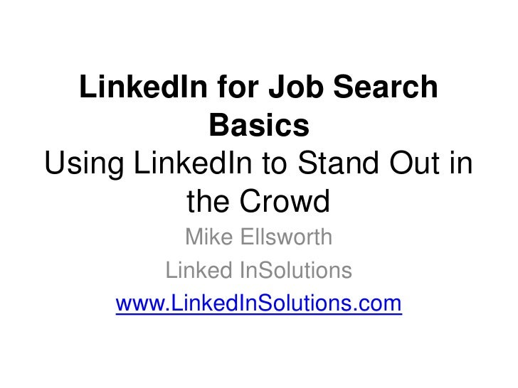LinkedIn for Job Search            BasicsUsing LinkedIn to Stand Out in          the Crowd          Mike Ellsworth        ...