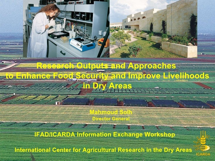 Research Outputs and Approaches to enhance Food Security, Dr. Mahmoud Solh, ICARDA