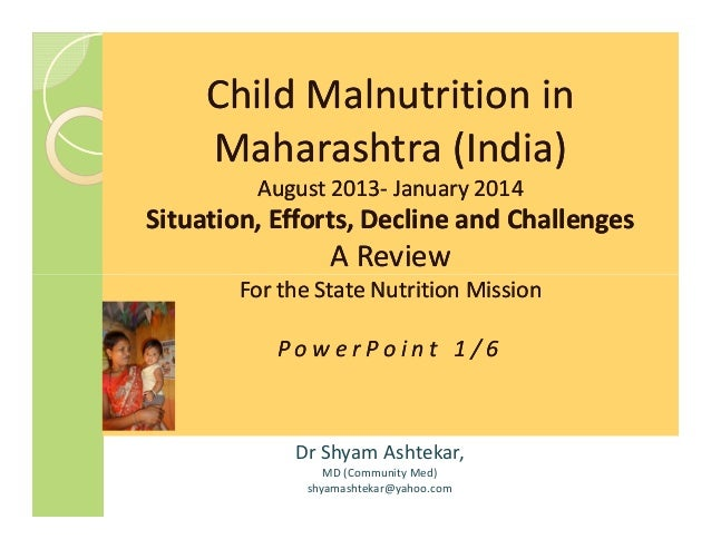 Child Malnutrition inChild Malnutrition in Maharashtra (India)Maharashtra (India) August 2013August 2013-- January 2014Jan...