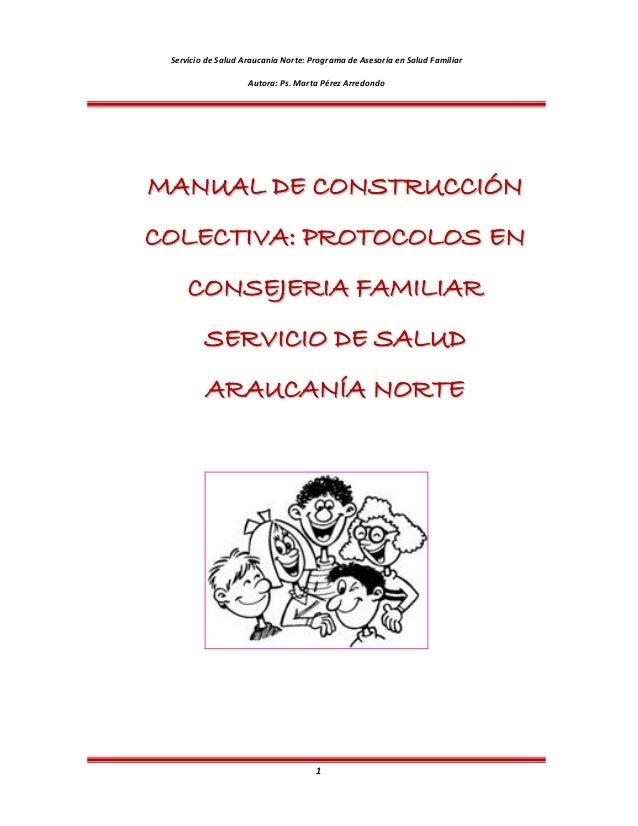 Servicio de Salud Araucanía Norte: Programa de Asesoría en Salud Familiar Autora: Ps. Marta Pérez Arredondo 1 MMAANNUUAALL...