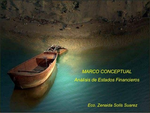 MARCO CONCEPTUALAnálisis de Estados Financieros      Eco. Zenaida Solís Suarez