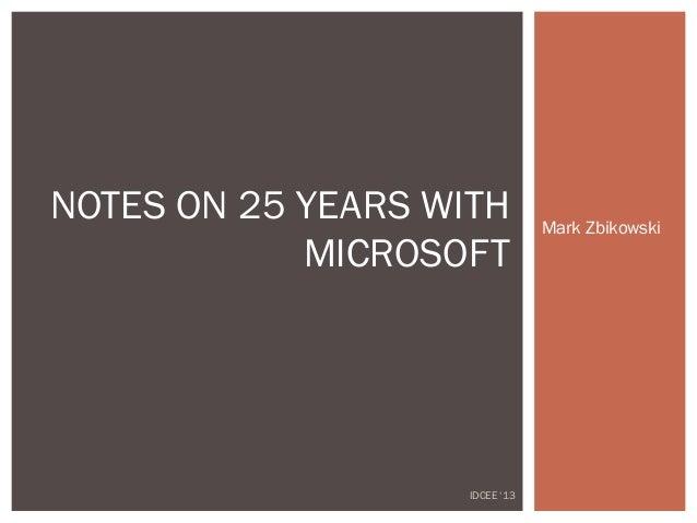NOTES ON 25 YEARS WITH MICROSOFT  IDCEE '13  Mark Zbikowski