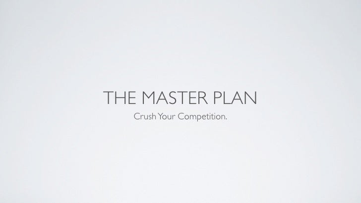 THE MASTER PLAN  Crush Your Competition.
