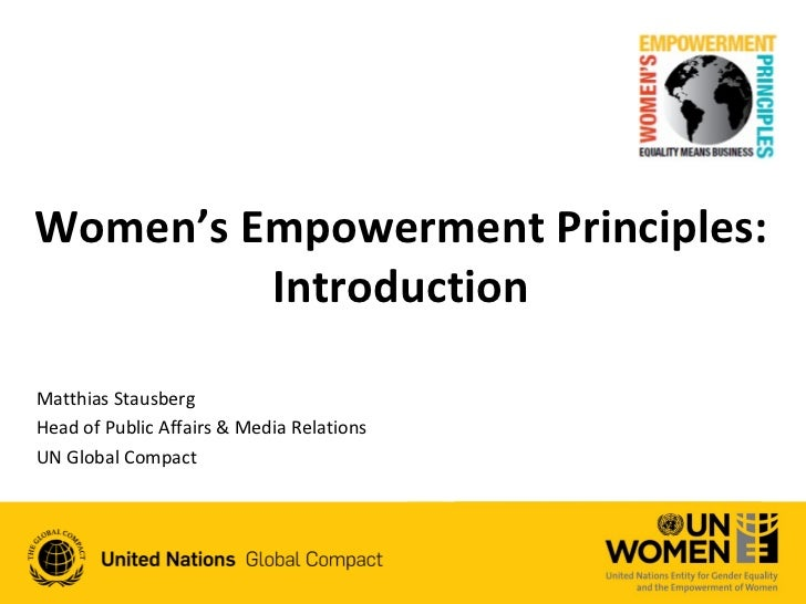 Women's Empowerment Principles:         IntroductionMatthias StausbergHead of Public Affairs & Media RelationsUN Global Co...
