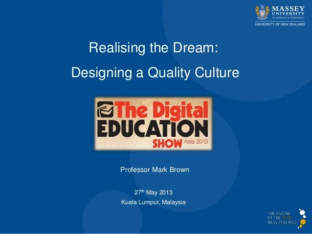 Professor Mark BrownRealising the Dream:Designing a Quality Culture27th May 2013Kuala Lumpur, Malaysia