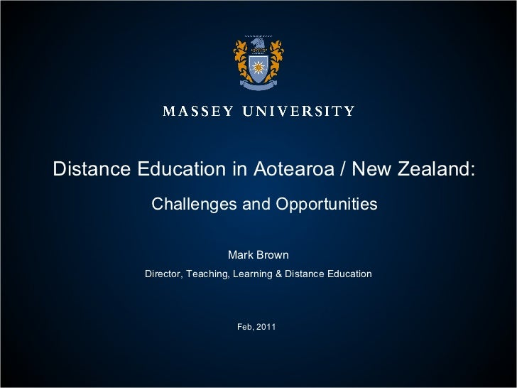 Distance Education in Aotearoa / New Zealand:  Challenges and Opportunities  Mark Brown Director, Teaching, Learning & Dis...