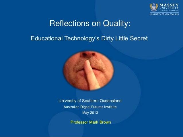 "Professor Mark BrownReflections on Quality:Educational Technology""s Dirty Little SecretUniversity of Southern QueenslandAu..."
