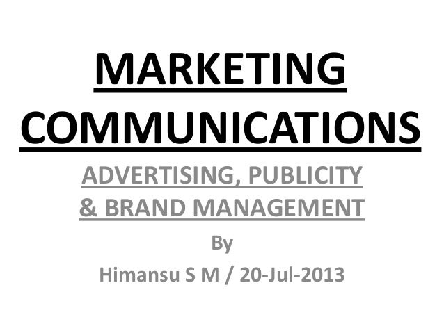MARKETING COMMUNICATIONS ADVERTISING, PUBLICITY & BRAND MANAGEMENT By Himansu S M / 20-Jul-2013