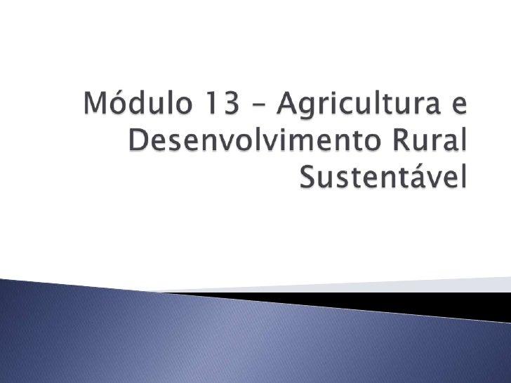 1.mód 13   agricultura e desenvolvimento rural sustentável