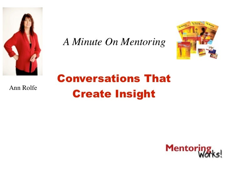 A Minute On Mentoring               Conversations That Ann Rolfe               Create Insight