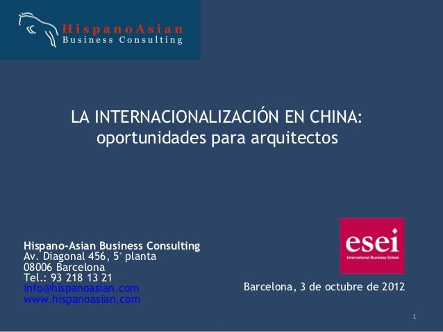 LA INTERNACIONALIZACIÓN EN CHINA:           oportunidades para arquitectosHispano-Asian Business ConsultingAv. Diagonal 45...