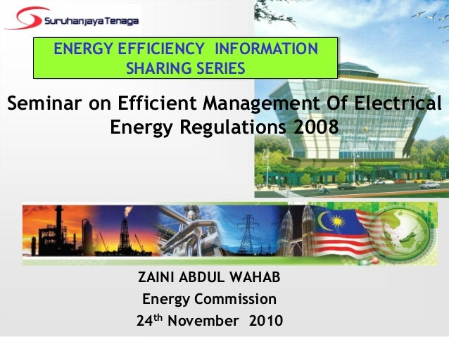Seminar on Efficient Management Of ElectricalEnergy Regulations 2008ZAINI ABDUL WAHABEnergy Commission24th November 2010EN...
