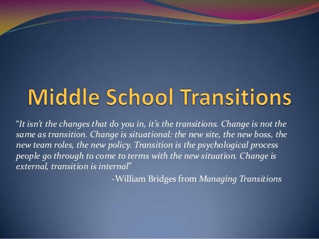 """""""It isn't the changes that do you in, it's the transitions. Change is not thesame as transition. Change is situational: th..."""