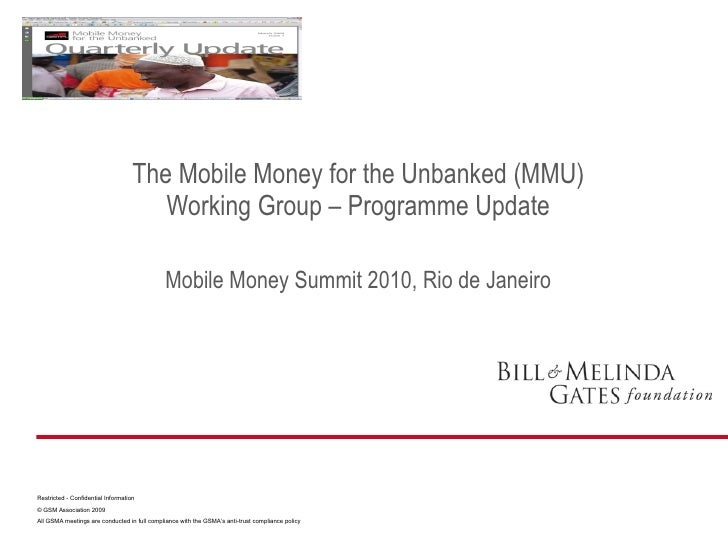 The Mobile Money for the Unbanked (MMU) Working Group – Programme Update Mobile Money Summit 2010, Rio de Janeiro