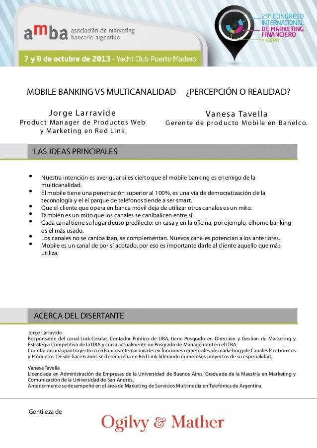 Nuestra intención es averiguar si es cierto que el mobile banking es enemigo de la multicanalidad. El mobile tiene una pen...