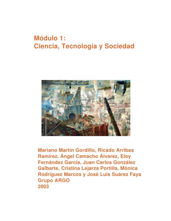 Módulo 1:Ciencia, Tecnología y Sociedad Mariano Martín Gordillo, Ricado Arribas Ramírez, Ángel Camacho Álvarez, Eloy Ferná...
