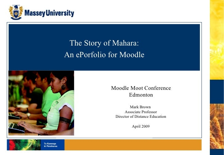 Learning & Educational Technologies The Story of Mahara: An ePorfolio for Moodle Mark Brown  Associate Professor Director ...