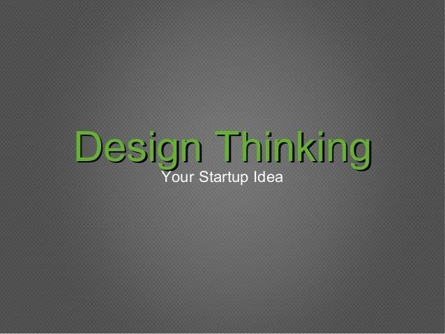 Design ThinkingDesign Thinking Your Startup Idea