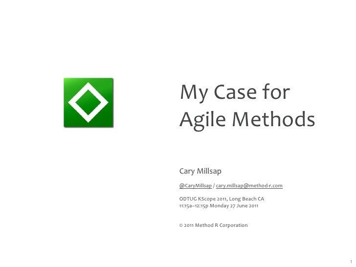 MyCaseforAgileMethodsCaryMillsap@CaryMillsap/cary.millsap@method‐r.comODTUGKScope2011,LongBeachCA11:15a–12:15p...
