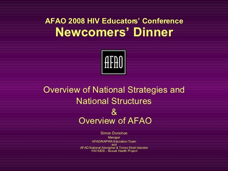 AFAO 2008 HIV Educators' Conference Newcomers' Dinner Overview of National Strategies and National Structures &  Overview ...