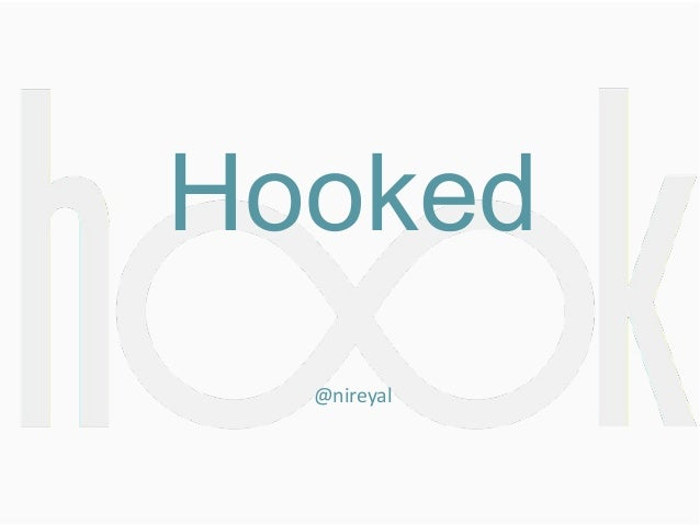GSummit SF 2014 - Hooked: How to Build Habit-Forming Products by Nir Eyal @nireyal