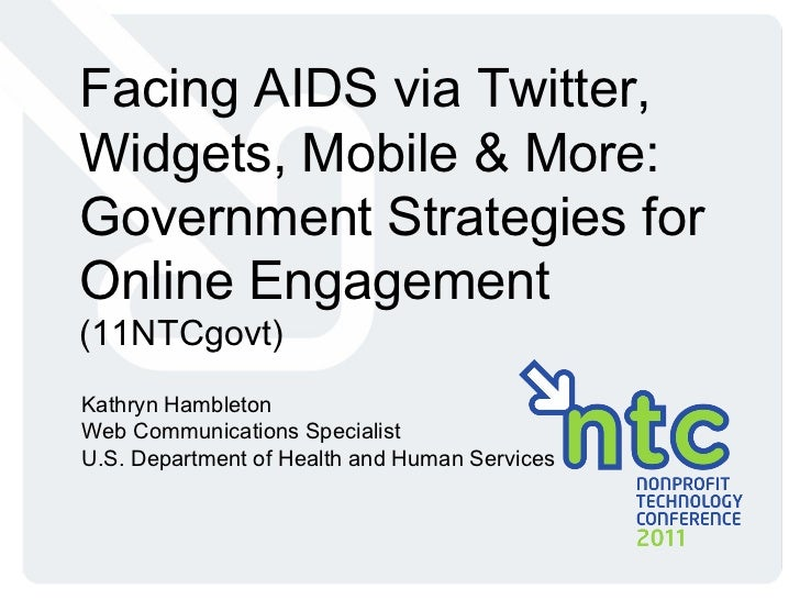 Facing AIDS via Twitter, Widgets, Mobile & More: Government Strategies for Online Engagement  (11NTCgovt) Kathryn Hambleto...