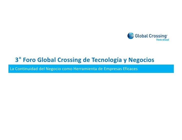3H Foro Global Crossing de Tecnología y Negocios La Continuidad del Negocio como Herramienta de Empresas Eficaces