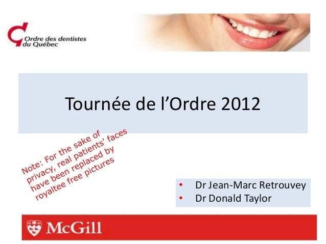 Tournée de l'Ordre 2012             •   Dr Jean-Marc Retrouvey             •   Dr Donald Taylor