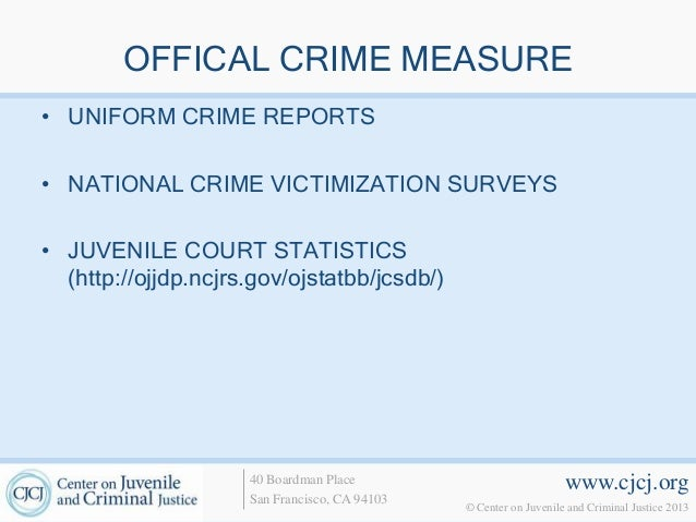 OFFICAL CRIME MEASURE• UNIFORM CRIME REPORTS• NATIONAL CRIME VICTIMIZATION SURVEYS• JUVENILE COURT STATISTICS  (http://ojj...