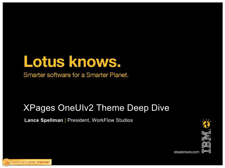 XPages OneUIv2 Theme Deep Dive Lance Spellman   |   President, WorkFlow Studios