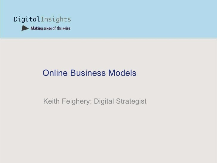 Online Business Models Keith Feighery: Digital Strategist