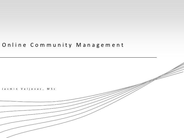 Online Community ManagementJ a s m i n   V a l j e v a c ,   M S c