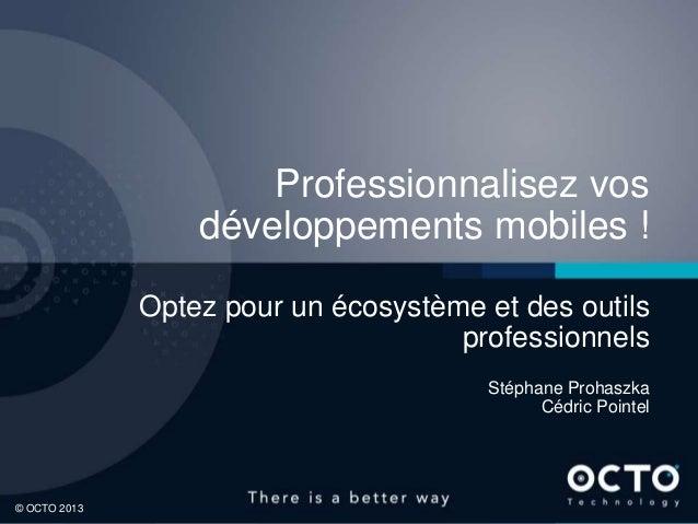 OCTO 2013 Professionnalisez vos développements mobiles