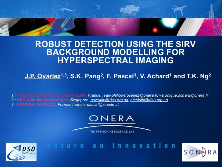 ROBUST DETECTION USING THE SIRV             BACKGROUND MODELLING FOR               HYPERSPECTRAL IMAGING      J.P. Ovarlez...