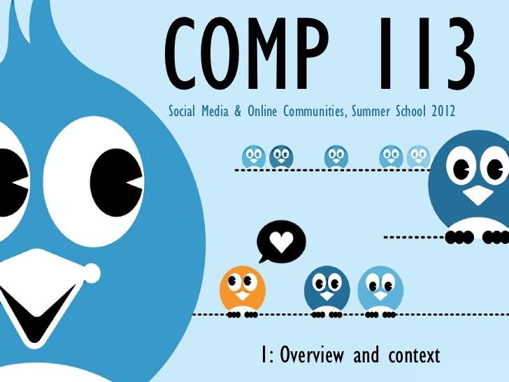 COMP 113Social Media & Online Communities, Summer School 2012                1: Overview and context