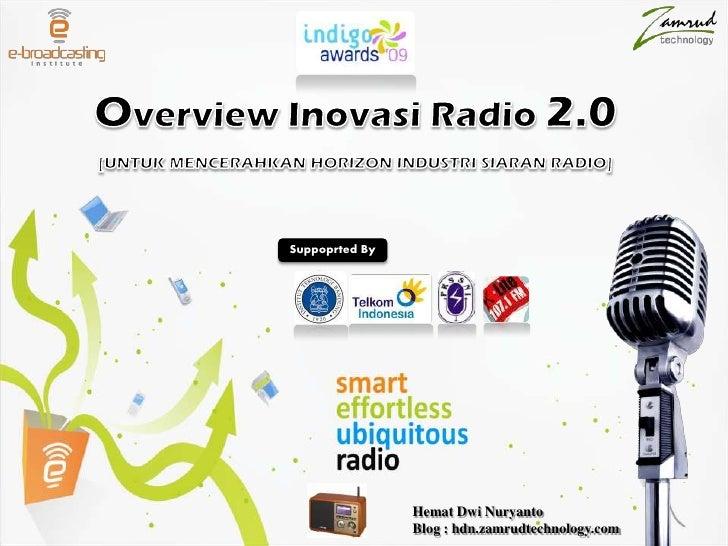 Overview Inovasi Radio 2.0<br />[UNTUK MENCERAHKAN HORIZON INDUSTRI SIARAN RADIO]<br />Suppoprted By<br />Hemat Dwi Nuryan...