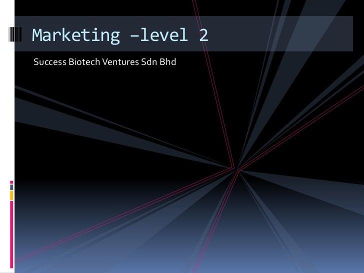 Success Biotech Ventures SdnBhd<br />Marketing –level 2<br />
