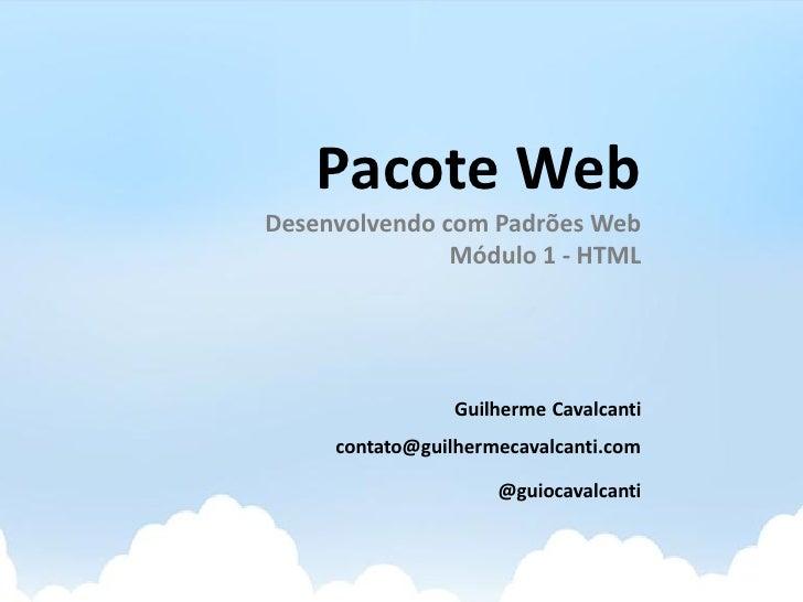 Pacote Web Desenvolvendo com Padrões Web                Módulo 1 - HTML                      Guilherme Cavalcanti      con...